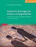 Psychische Störungen bei Kindern und Jugendlichen: Lehrbuch der Kinder- und Jugendpsychiatrie und -psychotherapie