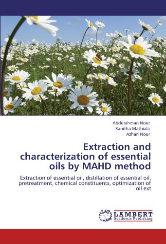 Extraction and characterization of essential oils by MAHD method: Extraction of essential oil, distillation of essential oil, pretreatment, chemical constituents, optimization of oil ext ()
