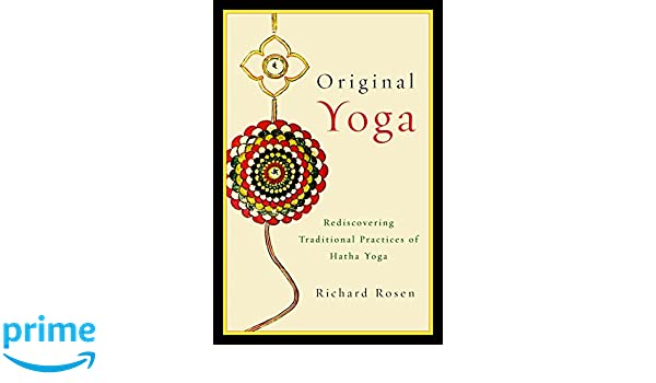 Original Yoga: Rediscovering Traditional Practices of Hatha ...