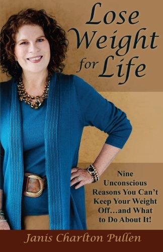 Lose Weight for Life: Nine Unconscious Reasons You Can't Keep Your Weight Off ... and What to Do About It!