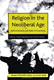 Religion in the Neoliberal Age : Political Economy and Modes of Governance, Martikainen, Tuomas and Gauthier, Francois, 1409449785