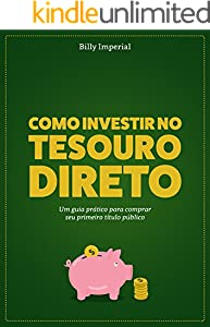 Como Investir no Tesouro Direto: Um Guia Prático Para Comprar Seu Primeiro Título Público