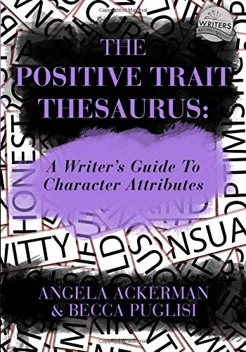 The Positive Trait Thesaurus: A Writer's Guide to Character Attributes (Writers Helping Writers) Paperback – October 3, 2013 Angela Ackerman Becca Puglisi JADD Publishing 0989772519