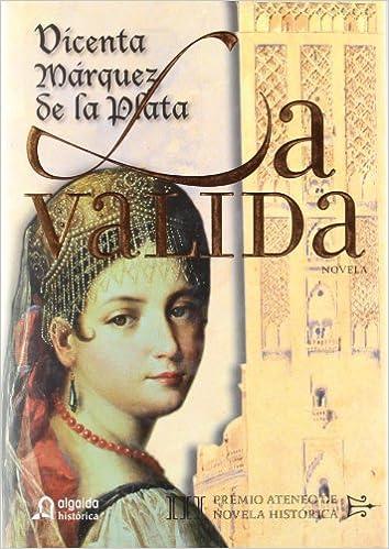 La Valida Algaida Literaria - Premio Ateneo De Sevilla De Novela Historica: Amazon.es: Márquez de la Plata, Vicenta: Libros