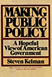 Making Public Policy, Steven Kelman, 0465043356