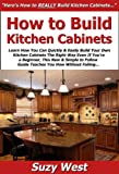 free kitchen cabinets How to Build Kitchen Cabinets: Learn How You Can Quickly & Easily Build Your Own Kitchen Cabinets The Right Way Even If You're a Beginner, This New & Simple to Follow Guide Teaches You How