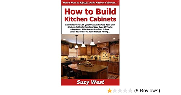 How To Build Kitchen Cabinets Learn How You Can Quickly Easily