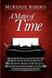 A Matter of Time, McKenzie Roberts, 1441516182