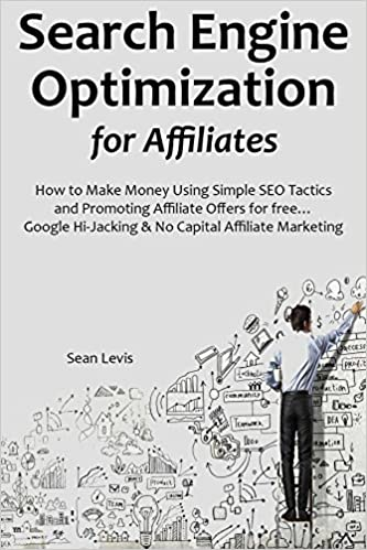 Ebook gratis download ita Search Engine Optimization for Affiliates: How to Make Money Using Simple SEO Tactics and Promoting Affiliate Offers for free... Google Hi-Jacking & No Capital Affiliate Marketing RTF