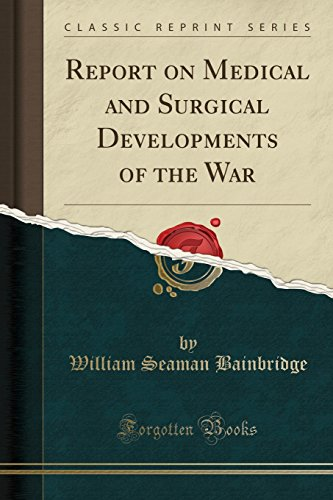 Report on Medical and Surgical Developments of the War (Classic Reprint)