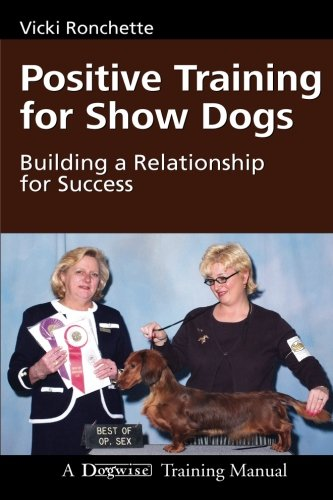 Positive Training for Show Dogs: Building a Relationship for Success (Dog Positive Training)