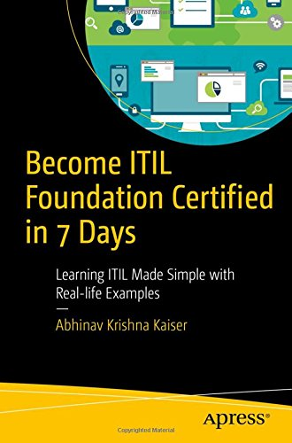 Become ITIL Foundation Certified in 7 Days: Learning ITIL Made Simple with Real-life Examples