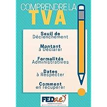 AUTOENTREPRENEURS : TOUT COMPRENDRE SUR LA TVA: Gérez votre TVA de façon irréprochable ! (French Edition)