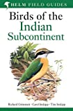 Birds of the Indian Subcontinent: India, Pakistan, Sri Lanka, Nepal, Bhutan, Bangladesh and the Maldives