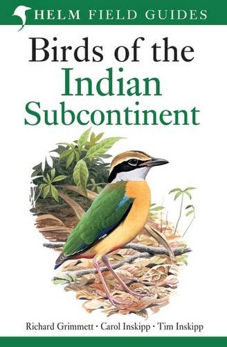 Birds of the Indian Subcontinent: India; Pakistan; Sri Lanka; Nepal; Bhutan; Bangladesh and the Maldives