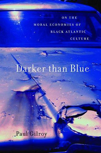 Darker than Blue: On the Moral Economies of Black Atlantic Culture (The W. E. B. Du Bois - Atlantic Web