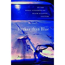 Darker than Blue: On the Moral Economies of Black Atlantic Culture