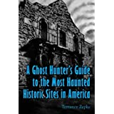 A Ghost Hunter's Guide to the Most Haunted Historic Sites in America (Volume 4)