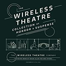 The Wireless Theatre Collection of Horror & Suspense Radio/TV Program by Brita Bradbury, Terence Newman, Edgar Allan Poe, Marty Ross Narrated by  full cast