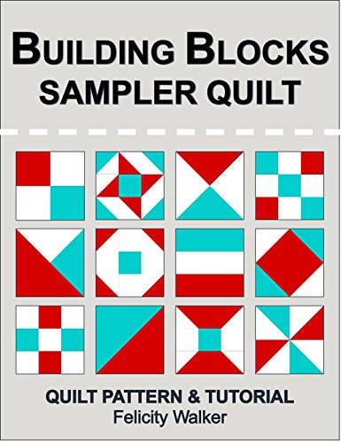 Building Blocks Sampler Quilt: A Quilting for Beginners Quilt Pattern & Tutorial by [Walker, Felicity]