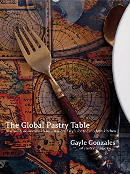 The Global Pastry Table By [Gonzales, Gayle]