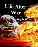 Life After War: Stories 1-3 (Volume 1)