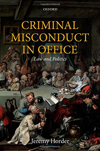 B.E.S.T Criminal Misconduct in Office: Law and Politics (Oxford Monographs on Criminal Law and Justice)<br />DOC