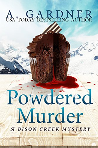Powdered Murder (Bison Creek Mystery Series Book 1) by A. Gardner