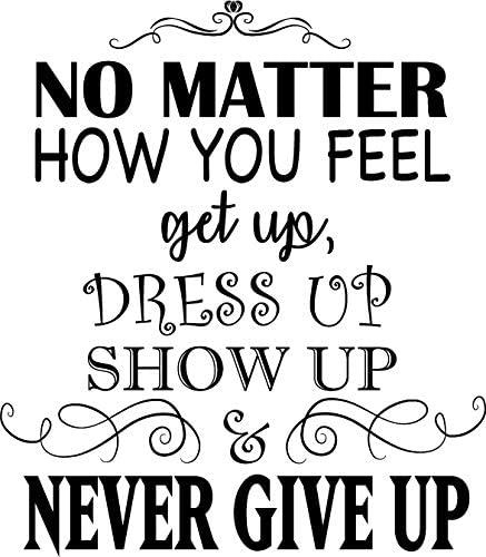 Newclew No Matter How You Feel Get Up Dress Up Show Up And Never Give Up Removable Wall Sticker Décor Decal Home Kitchen