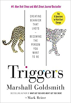 Triggers: Creating Behavior That Lasts--Becoming the Person You Want to Be by [Goldsmith, Marshall, Reiter, Mark]