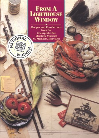 (From a Lighthouse Window: Recipes and Recollections from the Chesapeake Bay Maritime Museum. by Chesapeake Bay Maritime Museum. (1989-09-02))