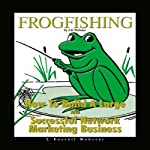 Frogfishing: The Secrets of Building a Successful Network Marketing/MLM Business | Russell Webster