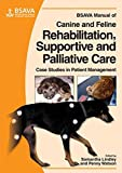 BSAVA Manual of Canine and Feline Rehabilitation, Supportive and Palliative Care: Case Studies in Patient Management