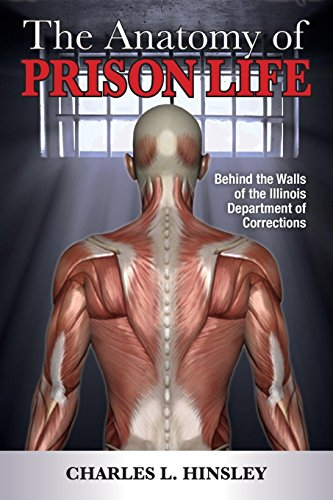The Anatomy of Prison Life: Behind the Walls of the Illinois Department of Corrections Charles L. Hinsley
