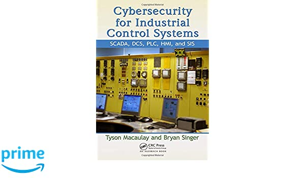 Cybersecurity for Industrial Control Systems: SCADA, DCS, PLC, HMI, and SIS: Amazon.es: Tyson Macaulay, Bryan L. Singer: Libros en idiomas extranjeros
