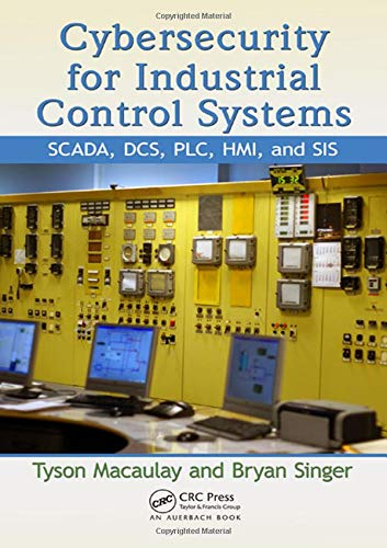 (Cybersecurity for Industrial Control Systems: SCADA, DCS, PLC, HMI, and SIS)