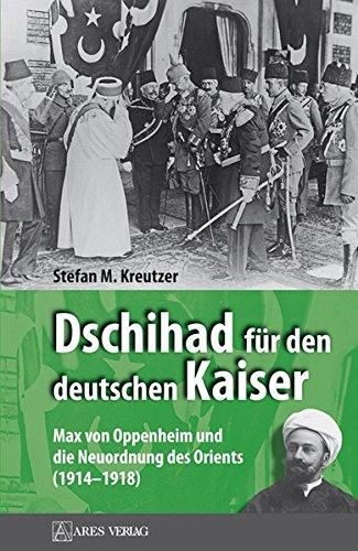 Dschihad für den deutschen Kaiser: Max von Oppenheim und die Neuordnung des Orients (1914–1918) Gebundenes Buch – 15. Juni 2012 Stefan M. Kreutzer ARES Verlag 3902732032 Geschichte / 20. Jahrhundert