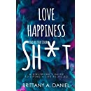 Love, Happiness, and All That Other Sh*t: A Girlfriend's Guide to Living a Life Fulfilled