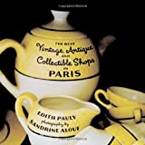 The Best Vintage, Antique and Collectible Shops in Paris, Edith Pauly, 1892145731
