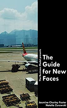 The Guide for New Faces by [Zurowski, Natalia, Chorley Foster, Jasmine]