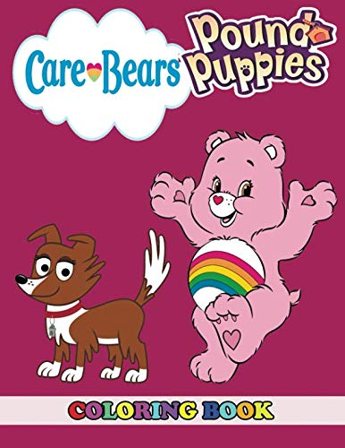 Care Bears and Pound Puppies Coloring Book: 2 in 1 Coloring Book for Kids and Adults, Activity Book, Great Starter Book for Children with Fun, Easy, and Relaxing Coloring Pages