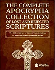 The Complete Apocrypha Collection of Lost and Rejected Scriptures: The Oldest Library of Ancient Texts including All The 12 Christian Apocryphal Books