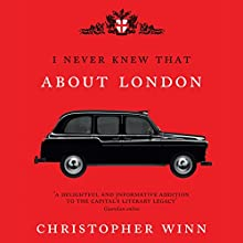 I Never Knew That About London Audiobook by Christopher Winn Narrated by Timothy Bentinck