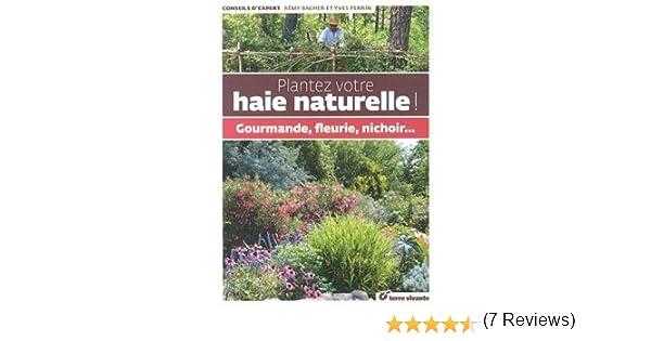 Plantez votre haie naturelle! : Gourmande, fleurie, nichoir... Conseils dexpert: Amazon.es: Bacher, Rémy, Perrin, Yves: Libros en idiomas extranjeros