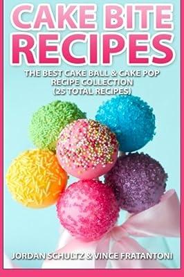 Cake Bite Recipes: Irresistible Cake Ball & Cake Pop Recipe Collection - (25 Total Recipes)