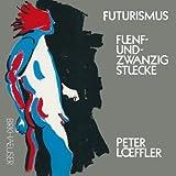 Futurismus : Funf und Zwanzig Stucke, LÖFFLER, 3764324627