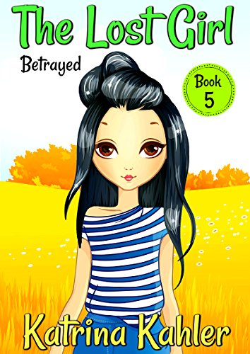 The Lost Girl - Book 5: Betrayed!: Books for Girls Aged 9-12