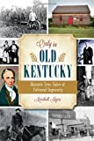 Only in Old Kentucky:: Historic True Tales of Cultural Ingenuity