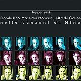 Tre per Una (Danilo Rea, Massimo Moriconi, Alfredo Golino nelle canzoni di Mina)