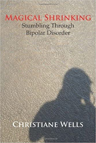 Book Magical Shrinking: Stumbling Through Bipolar Disorder by Christiane Wells (2010-08-14)